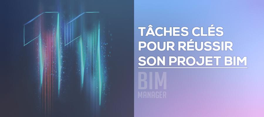 BIM managers : 11 tâches clés pour réussir son projet BIM