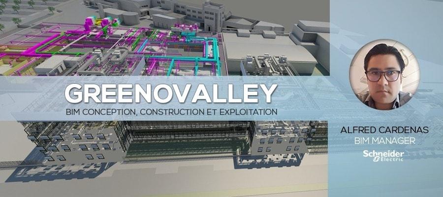 GREENOVALLEY par Schneider Electric : 17.000 m² en BIM 2 et 3 conception, construction et exploitation avec Alfred CARDENAS