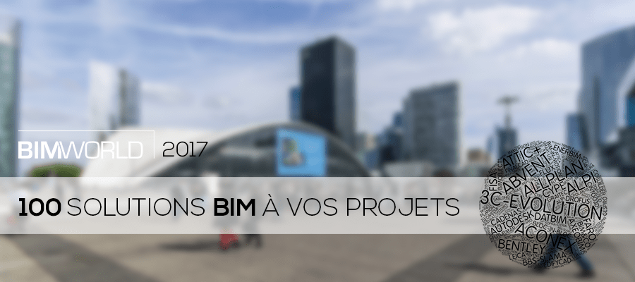 BIM World 2017 : Plus de 100 solutions BIM pour vos projets !
