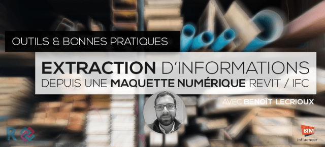 Extraction of information from a digital model Revit or IFC (Quantity) - Tools and Good practices with Benoît LECRIOUX