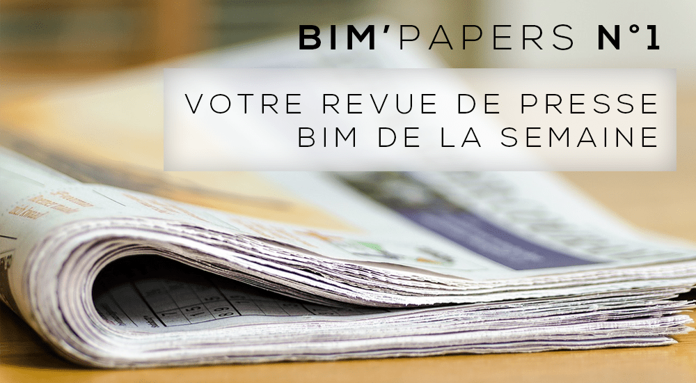 BIM 'Papers N ° 01: Your BIM Press Review of the Week (03 / 12 / 2018)