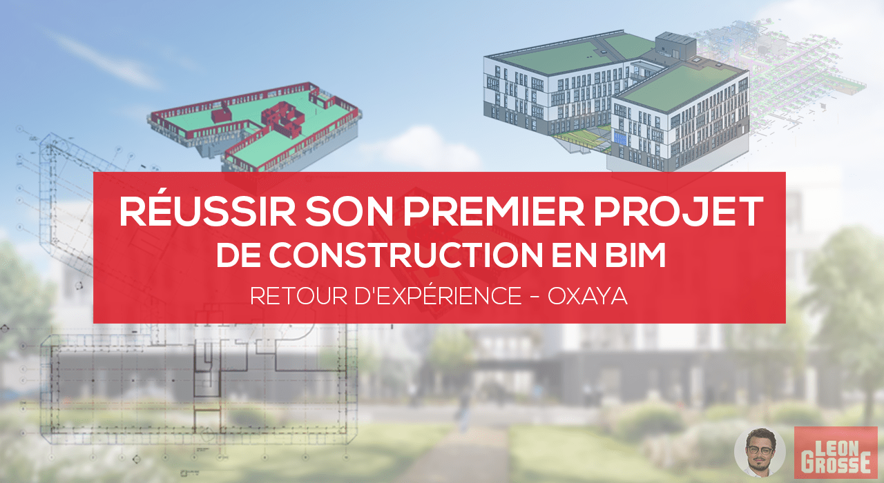Feedback from OXAYA: Successful completion of its first BIM construction project with Léon Grosse's Ghislain QUENET