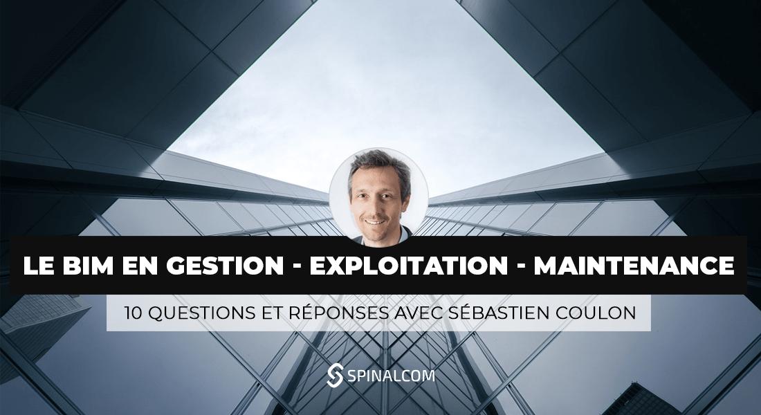 Le-BIM-en-Gestion---Exploitation---Maintenance-10-questions-et-rponses-avec-Sbastien-COULON