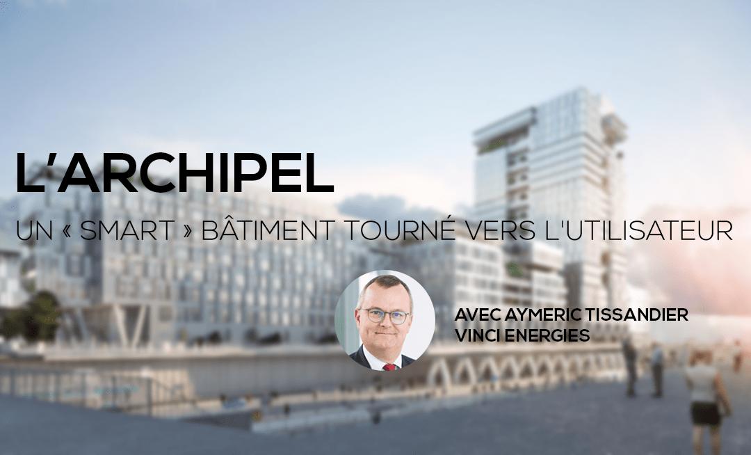 Larchipel--un-Smart-btiment-tourn-vers-lutilisateur---Avec-Aymeric-Tissandier-chez-VINCI-Energies