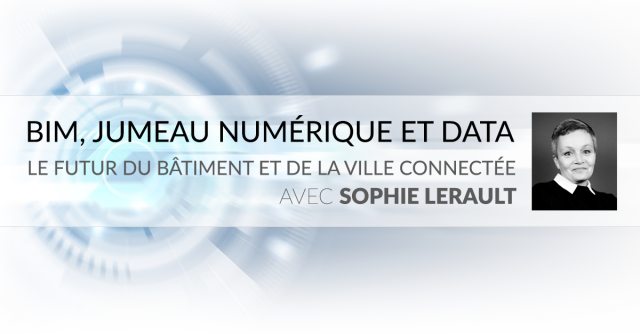 BIM, digital and data twin: the future of buildings and the connected city - With Sophie Lérault