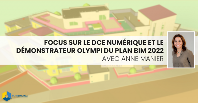 Focus on the digital DCE and the Olympi demonstrator of Plan BIM 2022 with Anne Manier