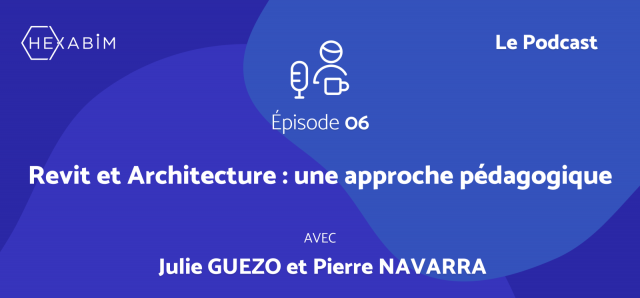 HEXABIM the Podcast (Ep6): Revit and Architecture, an educational approach with Pierre and Julie