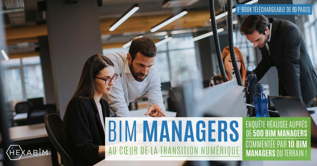 BIM managers: At the heart of the digital transition - An exceptional study of 80 pages to download for free!