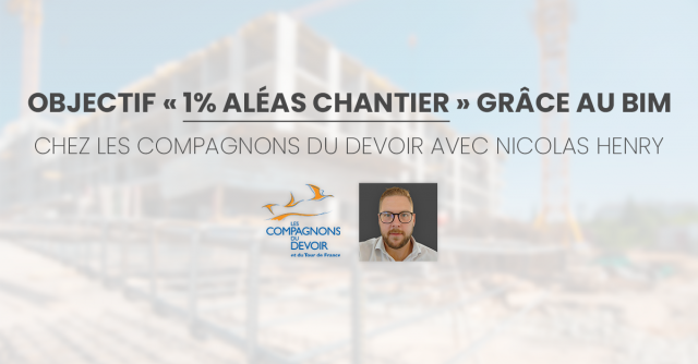 Objective 1% site hazards thanks to BIM at Compagnons du Devoir, with Nicolas HENRY