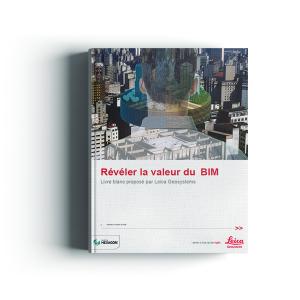 Révéler la valeur du BIM | Leica Geosystems
