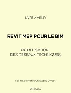 Revit MEP pour le BIM : Modélisation des réseaux techniques (livre à venir)
