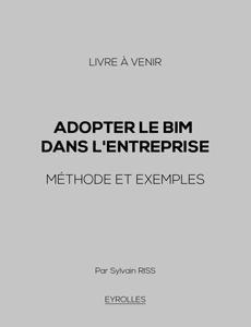 Adopter le BIM dans l'entreprise : Méthode et exemples (livre à venir)