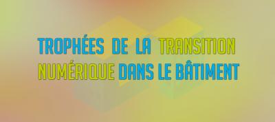 Solutions numériques BIM : trophées de la Transition Numérique dans le Bâtiment par le PTNB