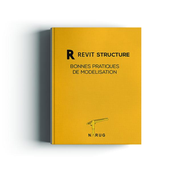Guide Revit Structure : Bonnes pratiques de modelisation  (NARUG)