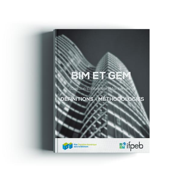 BIM et GEM (Gestion Exploitation Maintenance) : Définitions et Méthodologies - PTNB / IFPEB