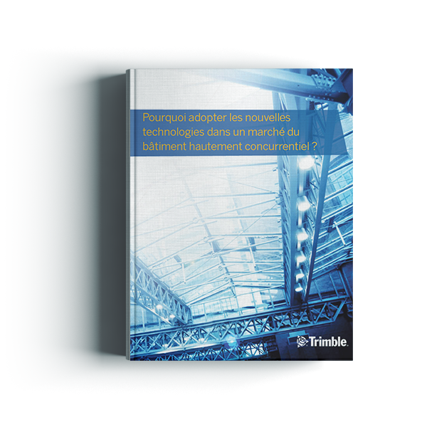 Pourquoi adopter les nouvelles technologies dans un marché du bâtiment hautement concurrentiel ?